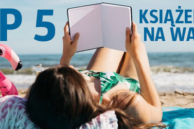 Do walizki: TOP 5 książek na wakacje 2018 - kobiecych i dla rodziny!