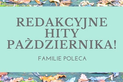 Redakcyjne hity października: Rodzinne nowości które musisz poznać!
